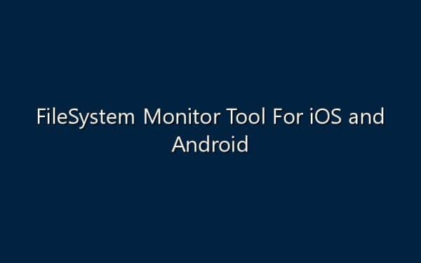FileSystem Monitor Tool For iOS and Android