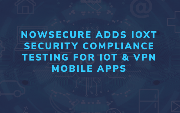 NowSecure Adds ioXt Security Compliance Testing